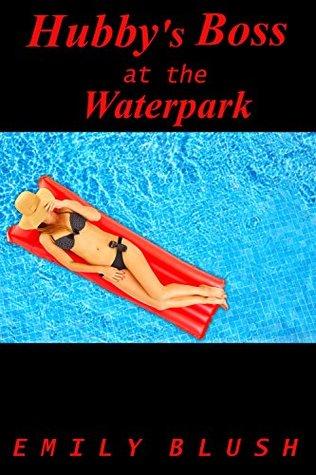 Hubbys Boss at the Waterpark: Emily Blush