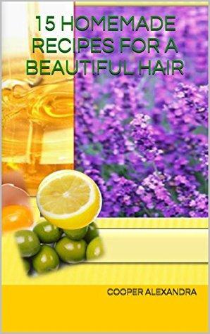 15 HOMEMADE RECIPES FOR A BEAUTIFUL HAIR COOPER ALEXANDRA