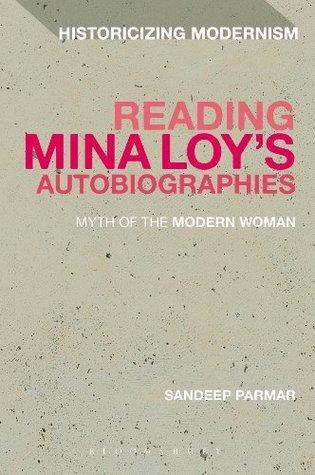 Reading Mina Loyâ€TMs Autobiographies: Myth of the Modern Woman Sandeep Parmar