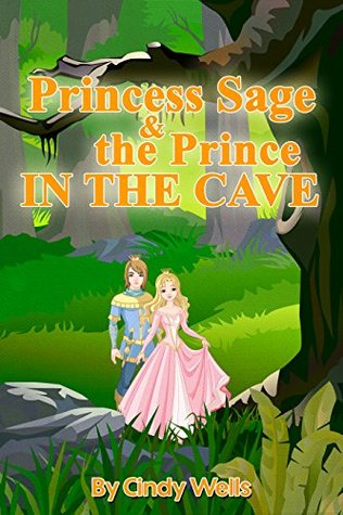 Princess Sage and the Prince in the Cave  by  Cindy Wells
