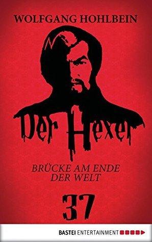 Der Hexer 37: Brücke am Ende der Welt Wolfgang Hohlbein