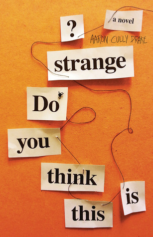 Do You Think This Is Strange?: A Novel  by  Aaron  Cully Drake