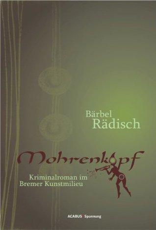 Mohrenkopf: Kriminalroman im Bremer Kunstmilieu  by  Bärbel Rädisch