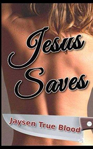 Jesus Saves  by  Jaysen True Blood