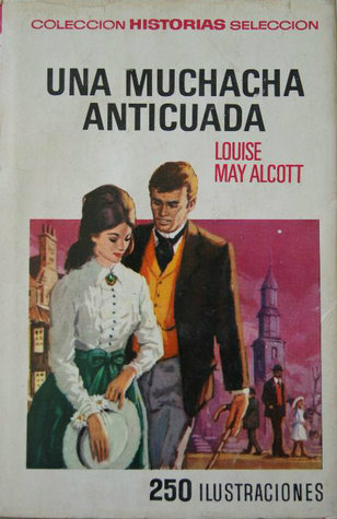 Una muchacha anticuada  by  Louisa May Alcott