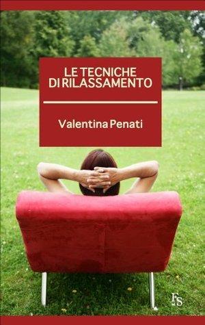 Le tecniche di rilassamento Valentina Penati