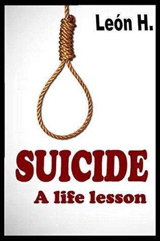 SUICIDE: A life lesson  by  León H