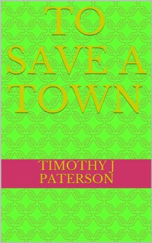 To Save a Town Timothy J Paterson