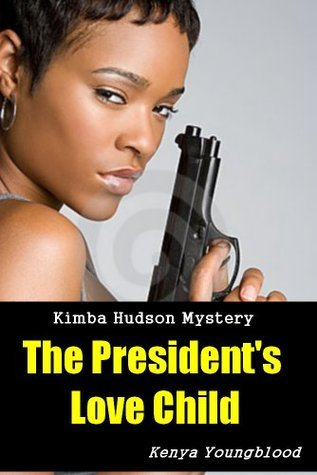 The Presidents Love Child  by  Kenya Youngblood