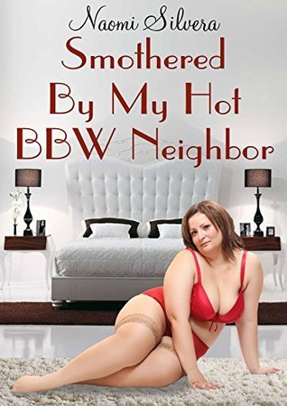 Smothered my hot BBW neighbor by Naomi Silvera
