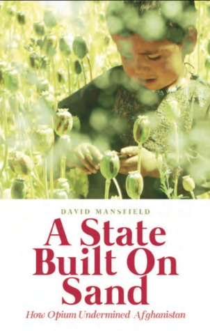 A State Built on Sand: How Opium Undermined Afghanistan David Mansfield