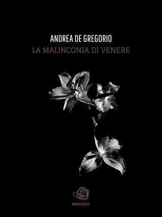 La malinconia di Venere  by  Andrea De Gregorio