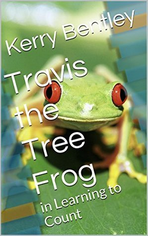 Travis the Tree Frog: in Learning to Count  by  Kerry Bentley