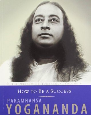 How To Be A Success Yogananda Paramhansa