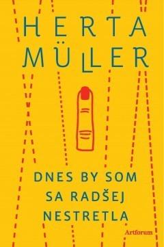 Dnes som sa radšej nestretla by Herta Müller
