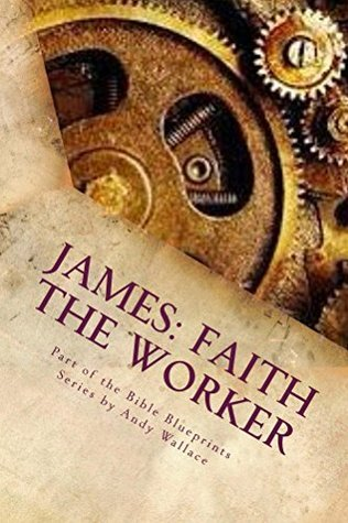 James: Faith the Worker Andy Wallace