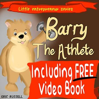 Childrens Book: Barry The Athlete (developing kids books series) (Little Entrepreneur Series Book 13)  by  Eric Russell