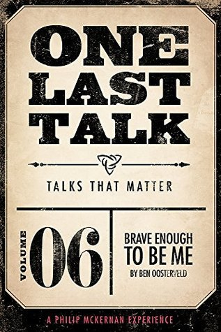 One Last Talk: Brave Enough To Be Me Ben Oosterveld