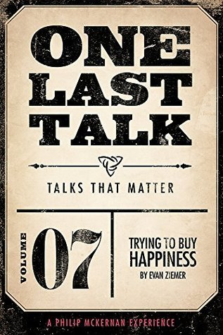 One Last Talk: Trying To Buy Happiness  by  Evan Ziemer