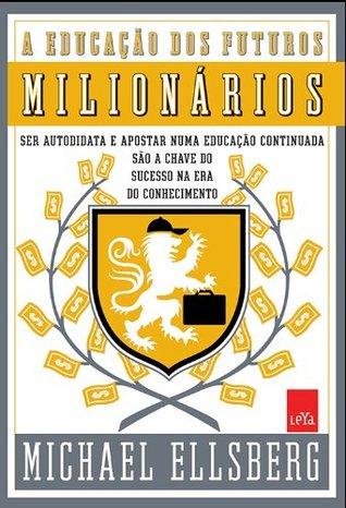 Educacao dos Futuros Milionarios  by  Michael Ellsberg