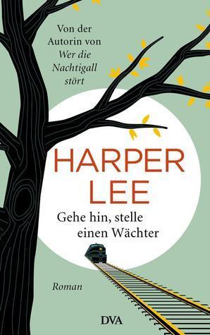 Gehe hin, stelle einen Wächter  by  Harper Lee