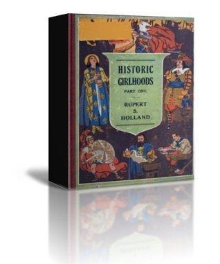 Historic Girlhoods Part One  by  Rupert Sargent Holland