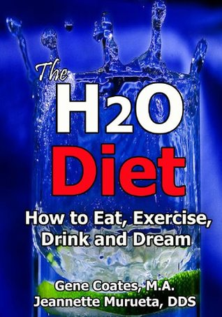 The H2O Diet: How to Eat, Exercise, Drink and Dream. Jeannette Murueta