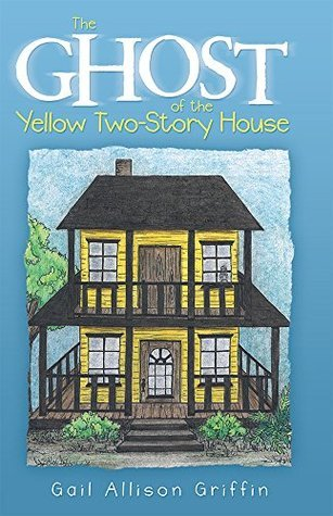 The Ghost of the Yellow Two-Story House  by  Gail Allison Griffin