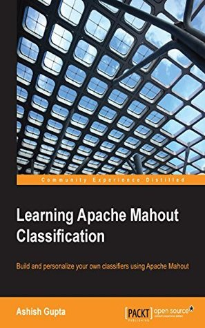 Learning Apache Mahout Classification Ashish Gupta