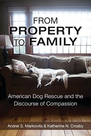 From Property to Family: American Dog Rescue and the Discourse of Compassion Andrei S. Markovits