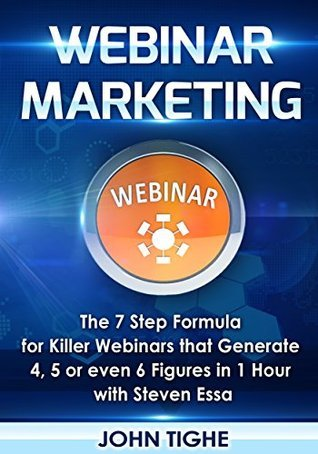 Webinar Marketing: The 7 Step Formula for Killer Webinars that Generate 4, 5 or even 6 Figures in 1 Hour  by  John Tighe