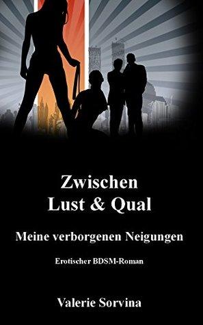 Zwischen Lust & Qual: Meine verborgenen Neigungen  by  Valerie Sorvina