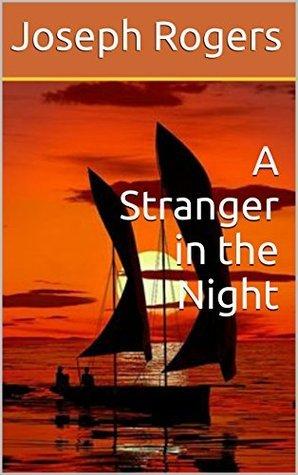 A Stranger in the Night Joseph Rogers