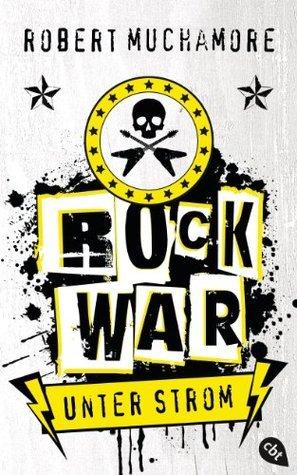 Rock War - Unter Strom: Band 1 Robert Muchamore