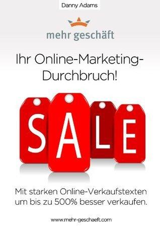 Ihr Online-Marketing-Durchbruch! Mit starken Online-Verkaufstexten um bis zu 500% besser verkaufen.  by  Danny Adams