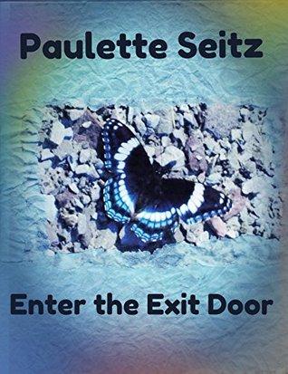 Enter the Exit Door Paulette Seitz