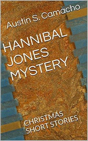 HANNIBAL JONES MYSTERY: CHRISTMAS SHORT STORIES  by  Austin S. Camacho