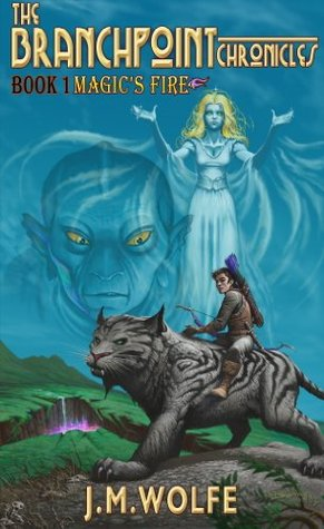 Magics Fire (The Branchpoint Chronicles Book 1)  by  J.M. Wolfe
