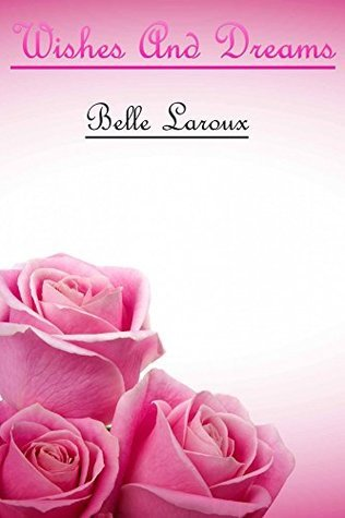 Wishes And Dreams Belle Laroux