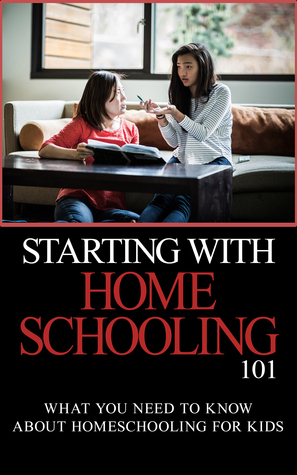 Starting With Homeschooling 101: What You Need to Know about Homeschooling for Kids Mary Chang