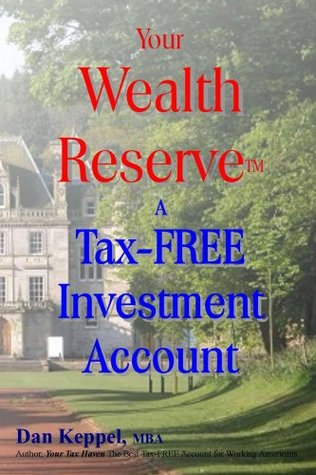 Your Wealth ReserveTM A Tax-FREE Investment Account Dan Keppel