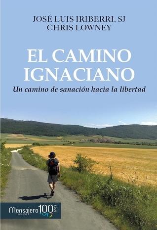 El Camino Ignaciano  by  José Luis Iriberri, SJ