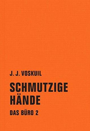 Schmutzige Hände: Das Büro, Band 2  by  J. J. Voskuil