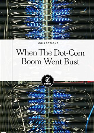 When the Dot-Com Boom Went Bust  by  The New York Times
