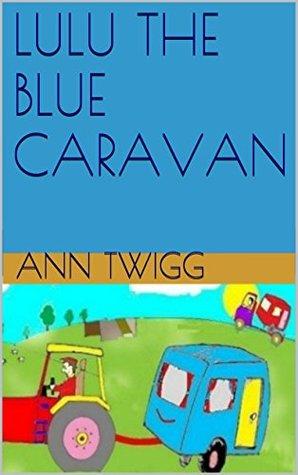 LULU THE BLUE CARAVAN (Holiday memories Book 1)  by  Ann Twigg