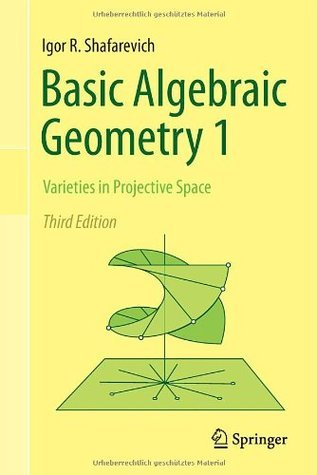 Basic Algebraic Geometry 1: Varieties in Projective Space  by  Igor Shafarevich