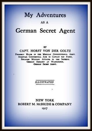 My Adventures as a German Secret Agent Capt Horst Von Der Goltz