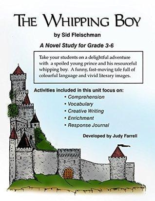 THE WHIPPING BOY- A NOVEL STUDY Gr. 3-6 Judy Farrell