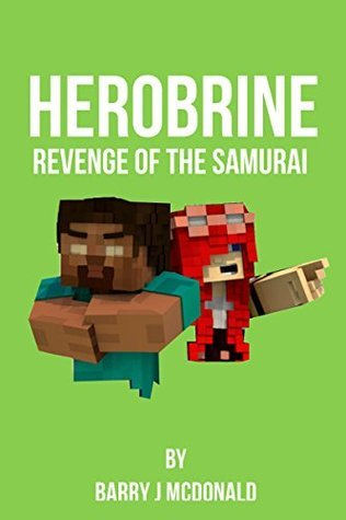 Herobrine Revenge Of The Samurai (Herobrine Series Book 8) Barry J. McDonald