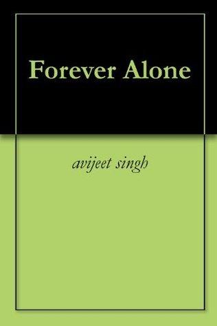 Forever Alone  by  avijeet singh